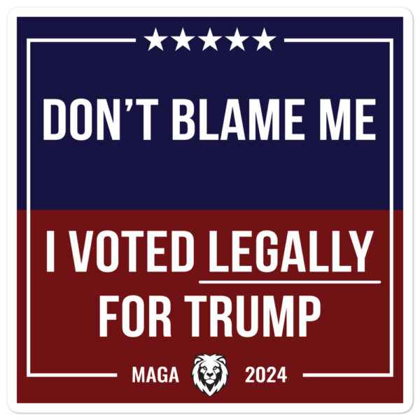 Don't Blame Me, I Voted Legally For Trump (Sticker)