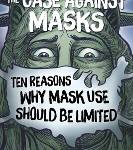 The Case Against Masks Ten Reasons Why Mask Use Should be Limited